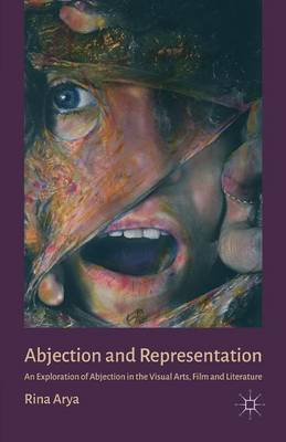 Abjection and Representation: An Exploration of Abjection in the Visual Arts, Film and Literature (Paperback)