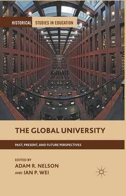 The Global University: Past, Present, and Future Perspectives - Historical Studies in Education (Paperback)