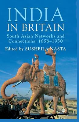 India in Britain: South Asian Networks and Connections, 1858-1950 (Paperback)