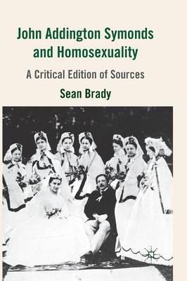 John Addington Symonds (1840-1893) and Homosexuality: A Critical Edition of Sources (Paperback)