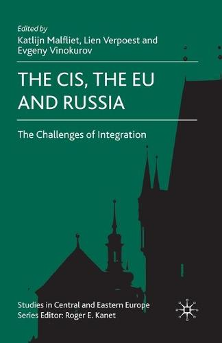 The CIS, the EU and Russia: Challenges of Integration - Studies in Central and Eastern Europe (Paperback)