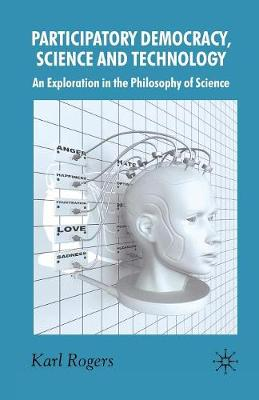 Participatory Democracy, Science and Technology: An Exploration in the Philosophy of Science (Paperback)