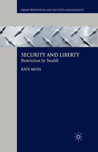 Security and Liberty: Restriction by Stealth - Crime Prevention and Security Management (Paperback)