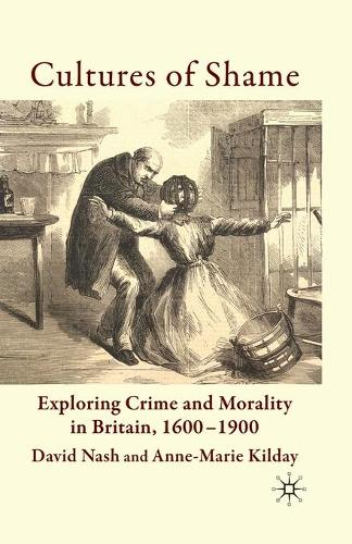 Cultures of Shame: Exploring Crime and Morality in Britain 1600-1900 (Paperback)