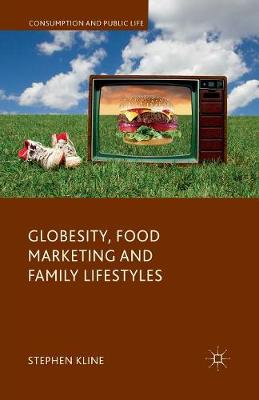 Globesity, Food Marketing and Family Lifestyles - Consumption and Public Life (Paperback)