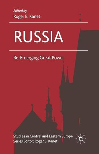Russia: Re-Emerging Great Power - Studies in Central and Eastern Europe (Paperback)