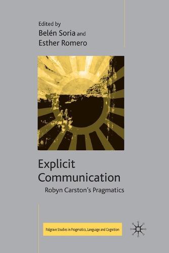 Explicit Communication: Robyn Carston's Pragmatics - Palgrave Studies in Pragmatics, Language and Cognition (Paperback)
