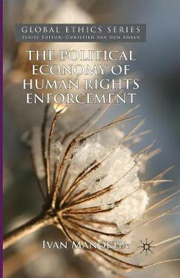 The Political Economy of Human Rights Enforcement: Moral and Intellectual Leadership in the Context of Global Hegemony - Global Ethics (Paperback)