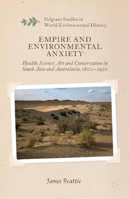 Empire and Environmental Anxiety: Health, Science, Art and Conservation in South Asia and Australasia, 1800-1920 - Palgrave Studies in World Environmental History (Paperback)