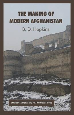 The Making of Modern Afghanistan - Cambridge Imperial and Post-Colonial Studies Series (Paperback)