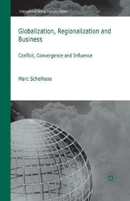 Globalization, Regionalization and Business: Conflict, Convergence and Influence - International Political Economy Series (Paperback)