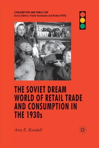 The Soviet Dream World of Retail Trade and Consumption in the 1930s - Consumption and Public Life (Paperback)