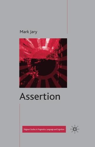 Assertion - Palgrave Studies in Pragmatics, Language and Cognition (Paperback)