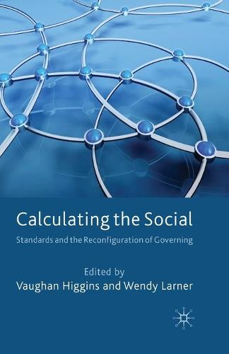Calculating the Social: Standards and the Reconfiguration of Governing (Paperback)