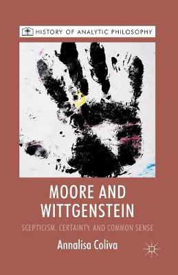 Moore and Wittgenstein: Scepticism, Certainty and Common Sense - History of Analytic Philosophy (Paperback)