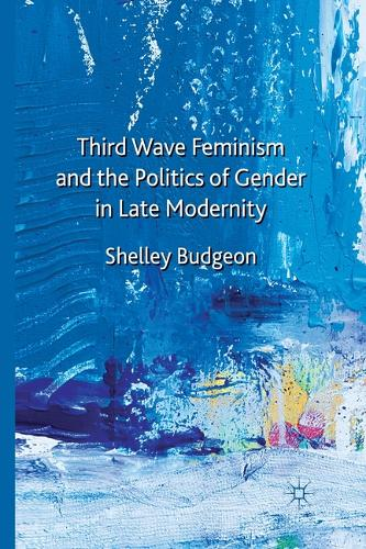 Third-Wave Feminism and the Politics of Gender in Late Modernity (Paperback)
