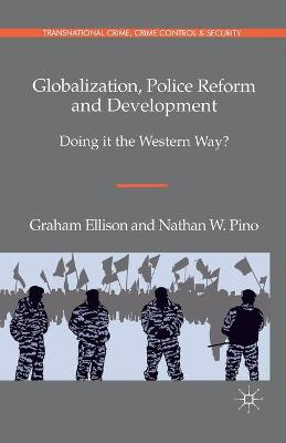 Globalization, Police Reform and Development: Doing it the Western Way? - Transnational Crime, Crime Control and Security (Paperback)