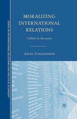 Moralizing International Relations: Called to Account - The Sciences Po Series in International Relations and Political Economy (Paperback)