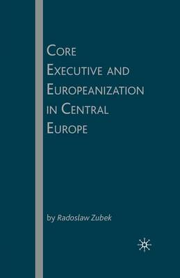 Core Executive and Europeanization in Central Europe (Paperback)
