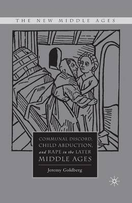 Communal Discord, Child Abduction, and Rape in the Later Middle Ages - The New Middle Ages (Paperback)