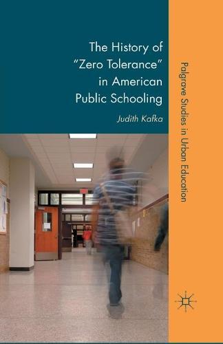 "The History of ""Zero Tolerance"" in American Public Schooling - Palgrave Studies in Urban Education (Paperback)"