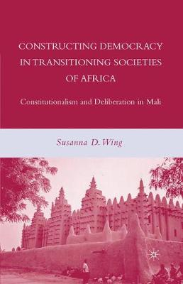 Constructing Democracy in Transitioning Societies of Africa: Constitutionalism and Deliberation in Mali (Paperback)