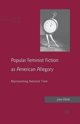 Popular Feminist Fiction as American Allegory: Representing National Time (Paperback)