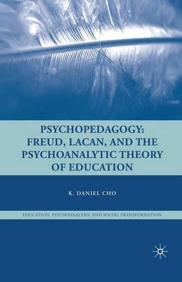 Psychopedagogy: Freud, Lacan, and the Psychoanalytic Theory of Education - Education, Psychoanalysis, and Social Transformation (Paperback)