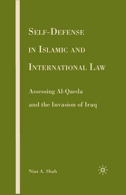 Self-defense in Islamic and International Law: Assessing Al-Qaeda and the Invasion of Iraq (Paperback)
