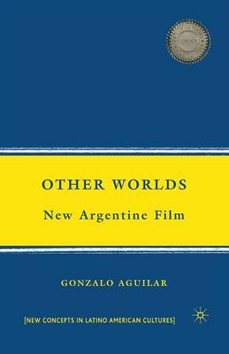 Other Worlds: New Argentine Film - New Directions in Latino American Cultures (Paperback)