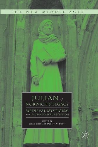 Julian of Norwich's Legacy: Medieval Mysticism and Post-Medieval Reception - The New Middle Ages (Paperback)