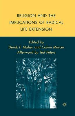 Religion and the Implications of Radical Life Extension - Palgrave Studies in the Future of Humanity and its Successors (Paperback)