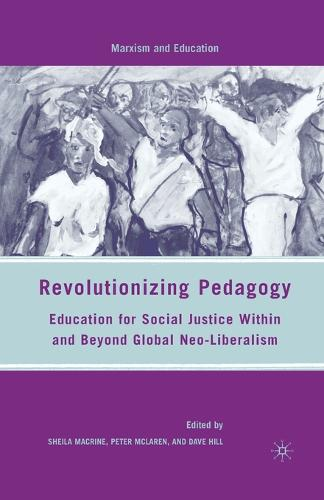 Revolutionizing Pedagogy: Education for Social Justice Within and Beyond Global Neo-Liberalism - Marxism and Education (Paperback)