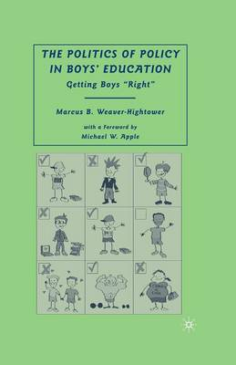"""The Politics of Policy in Boys' Education: Getting Boys """"Right"""" (Paperback)"""