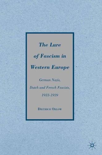 The Lure of Fascism in Western Europe: German Nazis, Dutch and French Fascists, 1933-1939 (Paperback)