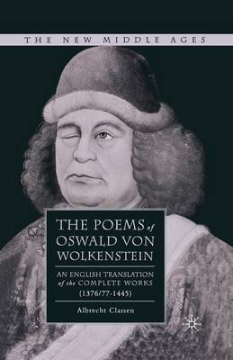 The Poems of Oswald Von Wolkenstein: An English Translation of the Complete Works (1376/77-1445) - The New Middle Ages (Paperback)