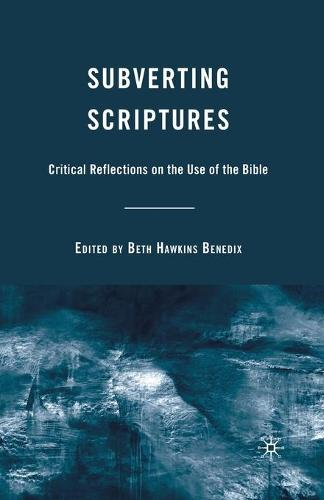 Subverting Scriptures: Critical Reflections on the Use of the Bible (Paperback)