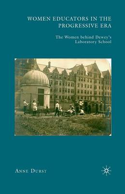 Women Educators in the Progressive Era: The Women behind Dewey's Laboratory School (Paperback)