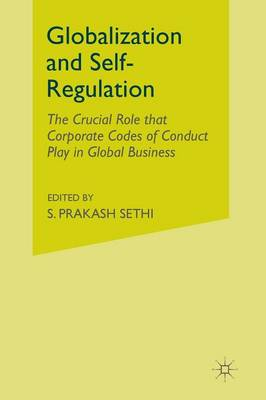 Globalization and Self-Regulation: The Crucial Role That Corporate Codes of Conduct Play in Global Business (Paperback)