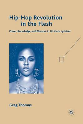 Hip-Hop Revolution in the Flesh: Power, Knowledge, and Pleasure in Lil' Kim's Lyricism (Paperback)