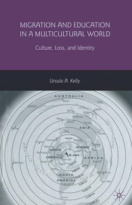 Migration and Education in a Multicultural World: Culture, Loss, and Identity (Paperback)