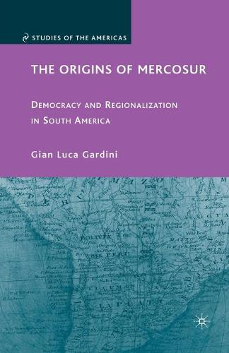 The Origins of Mercosur: Democracy and Regionalization in South America - Studies of the Americas (Paperback)