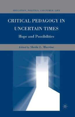 Critical Pedagogy in Uncertain Times: Hope and Possibilities - Education, Politics and Public Life (Paperback)