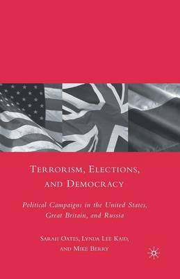 Terrorism, Elections, and Democracy: Political Campaigns in the United States, Great Britain, and Russia (Paperback)