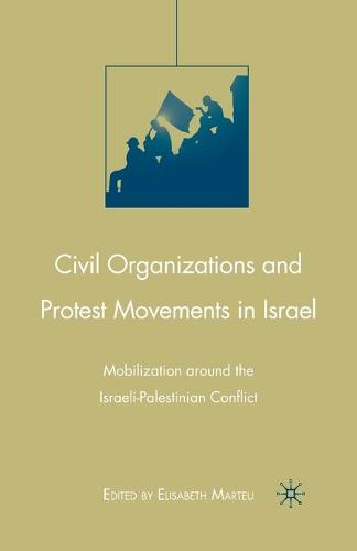 Civil Organizations and Protest Movements in Israel: Mobilization around the Israeli-Palestinian Conflict (Paperback)