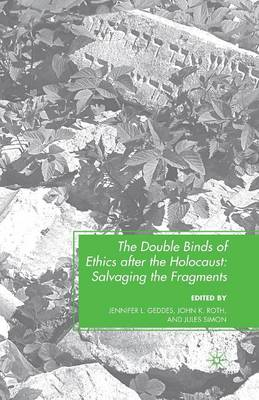 The Double Binds of Ethics after the Holocaust: Salvaging the Fragments (Paperback)