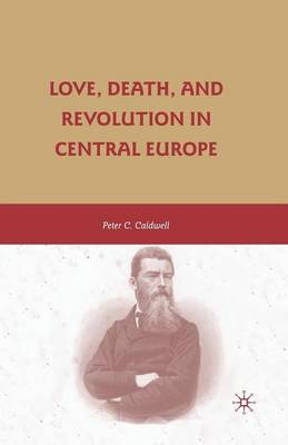 Love, Death, and Revolution in Central Europe: Ludwig Feuerbach, Moses Hess, Louise Dittmar, Richard Wagner (Paperback)