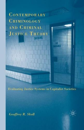 Contemporary Criminology and Criminal Justice Theory: Evaluating Justice Systems in Capitalist Societies (Paperback)
