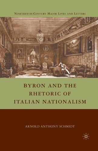Byron and the Rhetoric of Italian Nationalism - Nineteenth-Century Major Lives and Letters (Paperback)