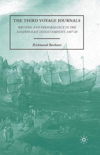 The Third Voyage Journals: Writing and Performance in the London East India Company, 1607-10 (Paperback)
